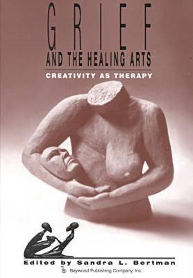 Grief and the Healing Arts By Bertman, Sandra L. (EDT)