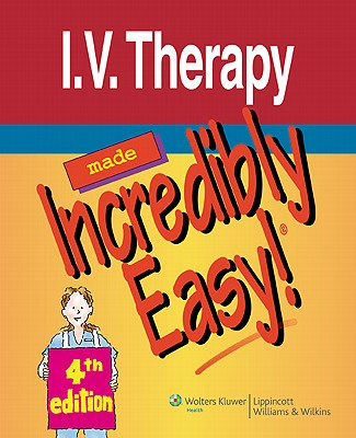 I.V. Therapy Made Incredibly Easy! By Lippincott Williams & Wilkins (COR)